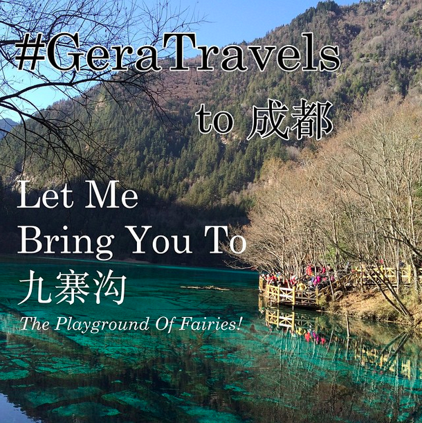 #GeraTravels To 四川:Let Me Bring You To 九寨沟, The Playground Of Fairies!