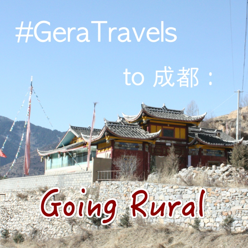 #GeraTravels To 成都:Going Rural